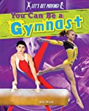 You Can Be a Gymnast, Alix Wood, 1482402750