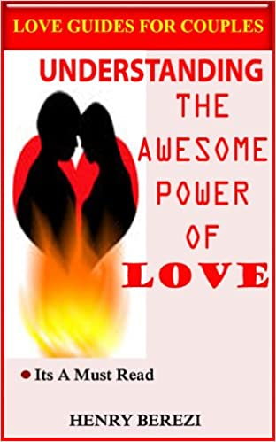Free ebook epub downloads understanding the awesome power of love B007M0QNIY PDF FB2 iBook by Henry Berezi