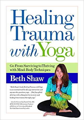 Healing Trauma With Yoga: Go from Surviving to Thriving With ...
