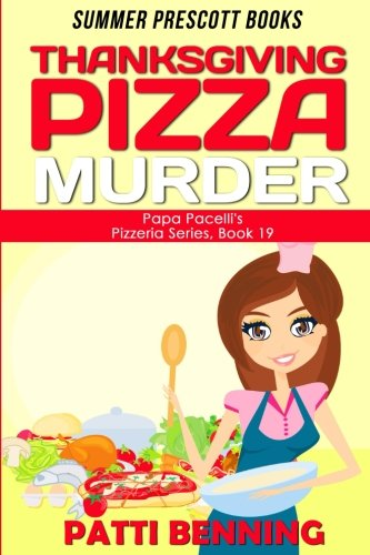 Read Online Thanksgiving Pizza Murder (Papa Pacelli's Pizzeria Series) (Volume 19) pdf epub