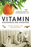 Vitamin Discoveries and Disasters, Frances R. Frankenburg, 0313354758