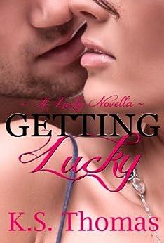 Getting Lucky (A Lucky Novella) by [Thomas, K.S., Gioertz, Karina]