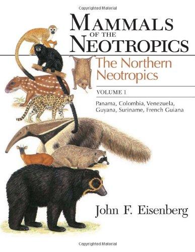 Mammals of the Neotropics, Volume 1: The Northern Neotropics: Panama, Colombia, Venezuela, Guyana, Suriname, French Guiana by University Of Chicago Press