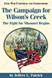 Campaign for Wilson's Creek: The Fight for Missouri Begins (Civil War Campaigns and Commanders Series)