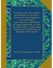 Training for the public profession of the law; historical development and principal contemporary problems of legal education in the United States, with some account of conditions in England and Canada