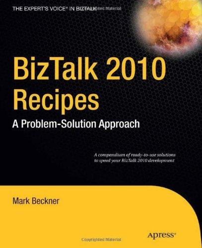 Download BizTalk 2010 Recipes: A Problem-Solution Approach (Expert's Voice in BizTalk) Pdf