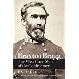 Braxton Bragg   The Most Hated Man of the Confederacy