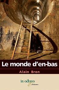 Le monde d'en bas par Alain Bron