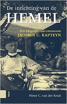 De inrichting van de hemel: een biografie van de astronoom Jacobus C. Kapteyn