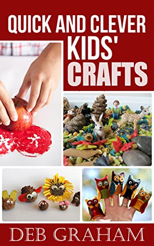 Quick and Clever Kids' Crafts: easy homemade arts and crafts for preschool to teen (Busy Kids, Happy Kids Book 2) by [Graham, Deb]