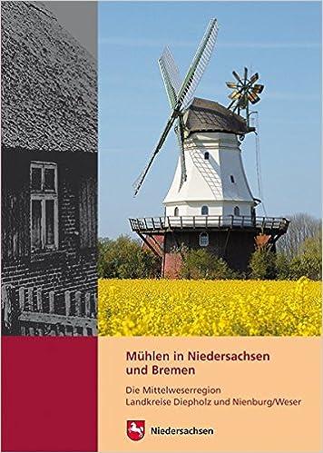 Muhlen In Niedersachsen Und Bremen Die Mittelweserregion Landkreise Diepholz Und Nienburg Weser Wormuth Rudiger 9783865688859 Amazon Com Books