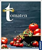 Tomaten: Schätze aus dem Garten