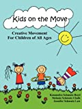 Kids on the Move: Creative Movement for Children of All Ages