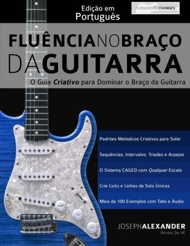 Flu?ncia no Bra?o da Guitarra: Edi??o em Portugu?s (Portuguese Edition) by Mr Joseph Alexander (2016-04-19)