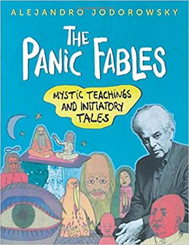 The panic fables mystic teachings and initiatory tales alejandro the panic fables mystic teachings and initiatory tales alejandro jodorowsky 9781620555378 amazon books fandeluxe Image collections