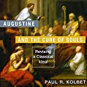 Augustine and the Cure of Souls: Revising a Classical Ideal Audiobook by Paul R. Kolbet Narrated by Rich Fuga