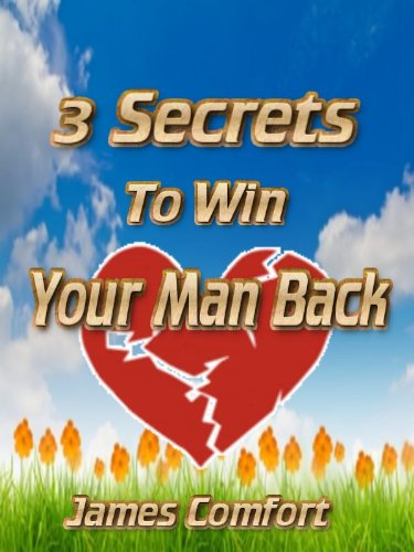 3 Secrets To Win Your Man Back (Great Relationships Book 1) (How Do I Get Back)