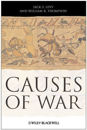 Causes of War 1st (first) Edition by Levy, Jack S., Thompson, William R. published by Wiley-Blackwell (2010)