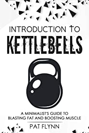 Introduction to Kettlebells: A Minimalist's Guide to Blasting Fat and Boosting Muscle