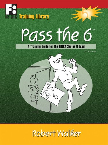 Pass the 6: A Training Guide for the FINRA Series 6 Exam (First Books Training Library)