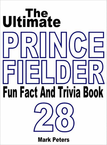 - The Ultimate Prince Fielder Fun Fact And Trivia Book