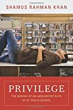 Privilege: The Making of an Adolescent Elite at St. Paul's School (The William G. Bowen Memorial Series in Higher Education)