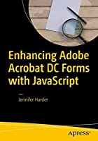 Enhancing Adobe Acrobat DC Forms with JavaScript Front Cover
