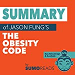 Summary of Jason Fung's The Obesity Code: Key Takeaways & Analysis | Sumoreads