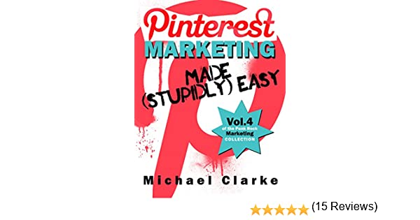 Amazon pinterest marketing made stupidly easy vol1 of amazon pinterest marketing made stupidly easy vol1 of the punk rock marketing collection ebook michael clarke kindle store fandeluxe Epub