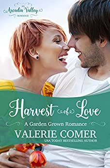 Harvest of Love: Garden Grown Romance Book Three (Arcadia Valley Romance  17) by [Comer, Valerie , Valley, Arcadia]