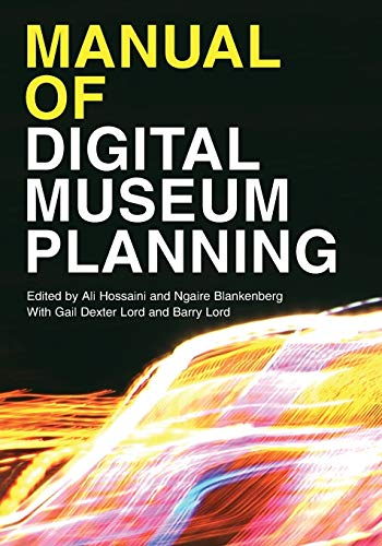 Manual of Digital Museum Planning por Ali Hossaini,Ngaire Blankenberg,Gail Dexter Lord