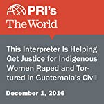 This Interpreter Is Helping Get Justice for Indigenous Women Raped and Tortured in Guatemala's Civil War | Amy Bracken
