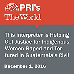 This Interpreter Is Helping Get Justice for Indigenous Women Raped and Tortured in Guatemala's Civil War