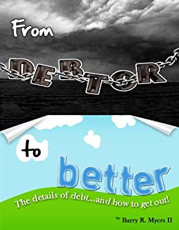 From Debtor to Better: The Details of Debt and How to Get Out! by [Myers, Barry]