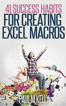 41 Success Habits for Creating Excel Macros by [Kelly, Paul]