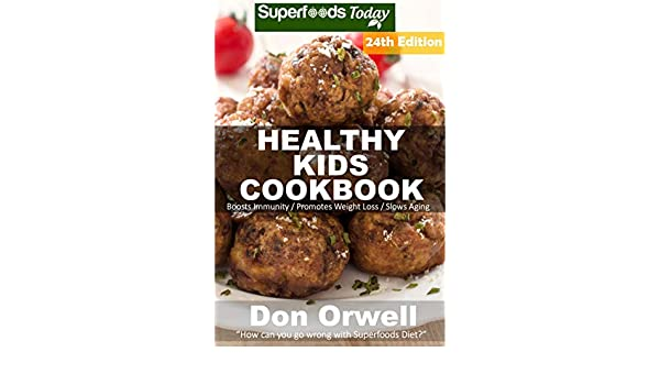 Healthy Kids Cookbook: Over 335 Quick & Easy Gluten Free Low Cholesterol Whole Foods Recipes full of Antioxidants & Phytochemicals (Healthy Kids Natural Weight Loss Transformation Book 20)