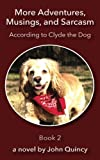 : More Adventures, Musings, and Sarcasm: According to Clyde the Dog (Volume 2)