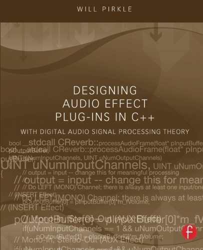 Designing Audio Effect Plug-Ins in C++: With Digital Audio Signal Processing Theory ()