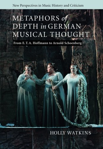 Metaphors of Depth in German Musical Thought: From E. T. A. Hoffmann to Arnold Schoenberg (New Perspectives in Music History and Criticism) ebook