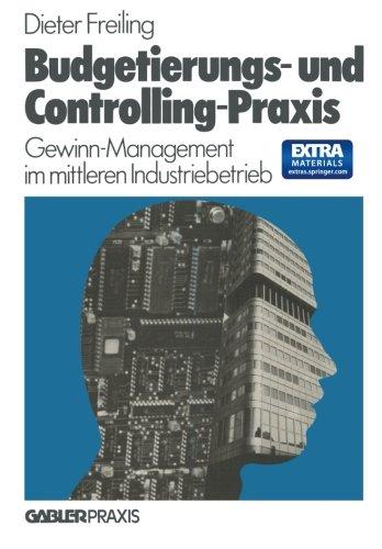 Budgetierungs- und Controlling-Praxis: Gewinn-Management im mittleren Industriebetrieb (German Edition)
