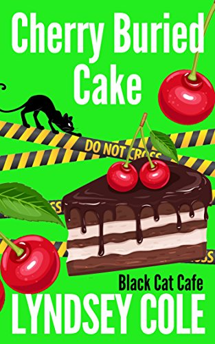 Cherry Buried Cake (Black Cat Cafe Cozy Mystery Series Book 13)