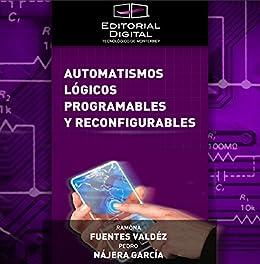 Automatismos lógicos programables y reconfigurables de [Valdez, Ramona Fuentes, Pedro Nájera García]