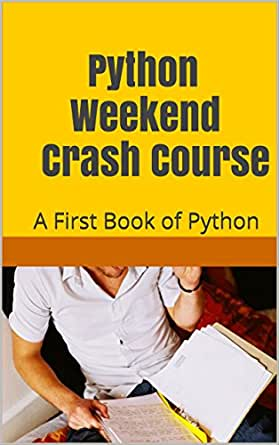 Learn Python In a Weekend, Python for Beginners. by Chris ...