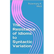 The Resistance of Idioms to Syntactic Variation