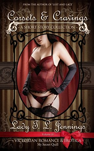 Corsets and Cravings ~ A Victorian Romance and Erotic Short Story Collection. Vol. II (The Victorian Collection)