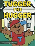 Tugger the Hugger, Albert J. Brown Jr. and Margaret Brown, 1493127217