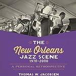 The New Orleans Jazz Scene, 1970-2000: A Personal Retrospective | Thomas W. Jacobsen