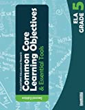 Common Core Learning Objectives and Essential Tools - 5 - ELA - 2nd Edition