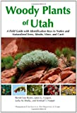 img - for Woody Plants of Utah: A Field Guide with Identification Keys to Native and Naturalized Trees, Shrubs, Cacti, and Vines book / textbook / text book