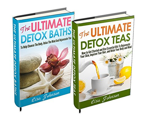 DETOX: CLEANSE: BOX-SET #1: Detox Teas + Detox Baths (How To Cleanse Your Body, Relax The Mind, feel Great And Rejuvenate You) (Detox Bath Book)